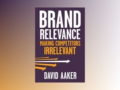 Brand Relevance: Making Competitors Irrelevant av David A. Aaker