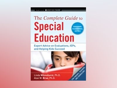 The Complete Guide to Special Education : Proven Advice on Evaluations, IEP av Linda Wilmshurst