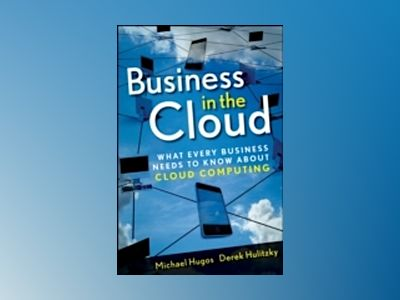 Business in the Cloud: What Every Business Needs to Know About Cloud Comput av Michael H. Hugos