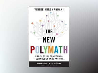 The New Polymath: Profiles in Technology-Enabled Innovation av Vinnie Mirchandani