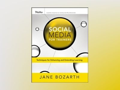 Social Media for Trainers: Techniques for Expancing and Extending Learning av Jane Bozarth