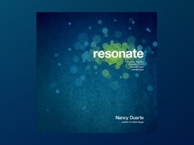 resonate : Present Visual Stories that Transform Audiences av Nancy Duarte