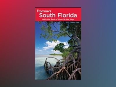 Frommer's South Florida: With the Best of Miami and the Keys, 7th Edition av Lesley Abravanel