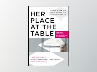 Her Place at the Table: A Woman's Guide to Negotiating Five Key Challenges av Deborah M. Kolb