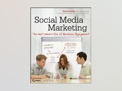 Social Media Marketing: The Next Generation of Business Engagement av Dave Evans