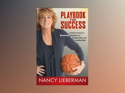 Playbook for Success: A Hall of Famer?s Business Tactics for Teamwork and L av Nancy Lieberman