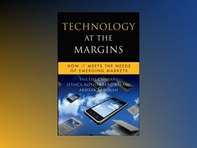 Technology at the Margins: How IT Meets the Needs of Emerging Markets av Sailesh Chutani