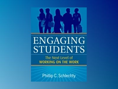 Engaging Students: The Next Level of Working on the Work av Phillip C. Schlechty