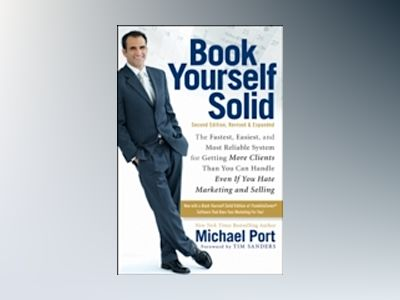 Book Yourself Solid: The Fastest, Easiest, and Most Reliable System for Get av Michael Port