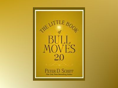 The Little Book of Bull Moves 2.0 av Peter D. Schiff