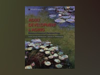 Adult Development and Aging: Biopsychosocial Perspectives, 4th Edition av Susan Krauss Whitbourne