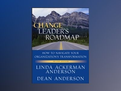 The Change Leader's Roadmap: How to Navigate Your Organization's Transforma av Dean Anderson