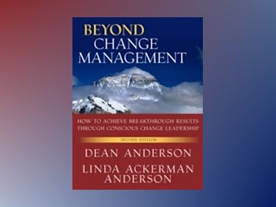 Beyond Change Management: Advanced Strategies for Today's Transformational av Dean Anderson