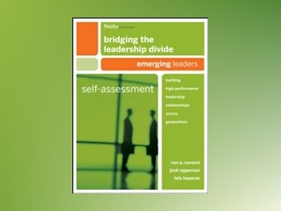 Bridging the Leadership Divide: Building High-Performance Leadership Relati av Ron A. Carucci