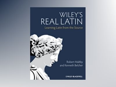 Wiley's Real Latin: Learning Latin from the Source av Robert Maltby