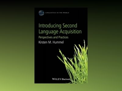 Introducing Second Language Acquisition: Perspectives and Practices av Kirsten M. Hummel