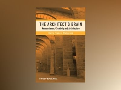 The Architect's Brain: Neuroscience, Creativity, and Architecture av Harry Francis Mallgrave