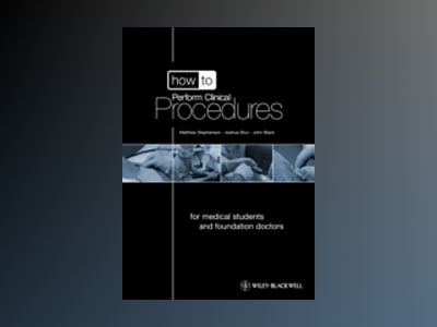 How to Perform Core Clinical Procedures: for Medical Students and Foundatio av Matthew Stephenson