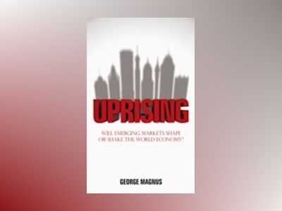 Uprising : Will Emerging Markets Shape or Shake the World Economy av George Magnus
