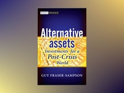 Alternative Assets: Investments for a Post-Crisis World av Guy Fraser-Sampson