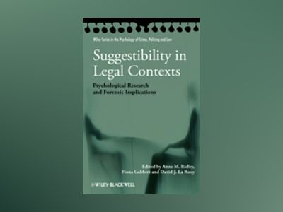 Suggestibility in Legal Contexts: Psychological Research and Forensic Impli av Anne M. Ridley