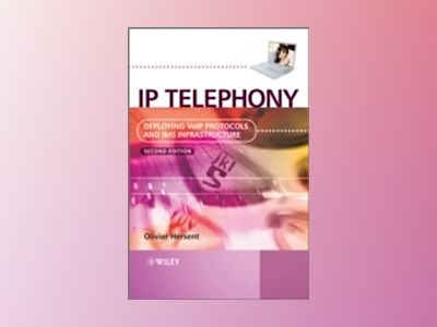 IP Telephony: Deploying VoIP Protocols and IMS Infrastructure, 2nd Edition av Olivier Hersent