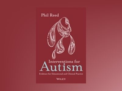 Interventions for Autism : New Evidence for Educational and Clinical Practi av Phil Reed