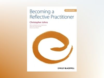 Becoming a Reflective Practitioner, 4th Edition av Christopher Johns