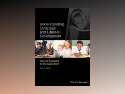 Understanding Language and Literacy Development: Diverse Learners in the Cl av Xiao-lei Wang