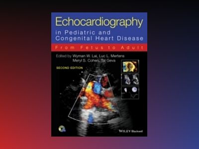 Echocardiography in Pediatric and Congenital Heart Disease - From Fetus to av Wyman Lai
