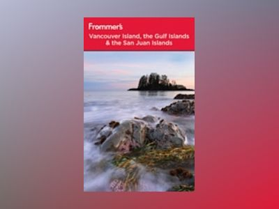 Frommer's Vancouver Island, the Gulf Islands and San Juan Islands, 3rd Edit av Chris McBeath