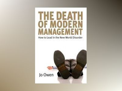 The Death of Modern Management : How to Lead in the New World Disorder av Jo Owen