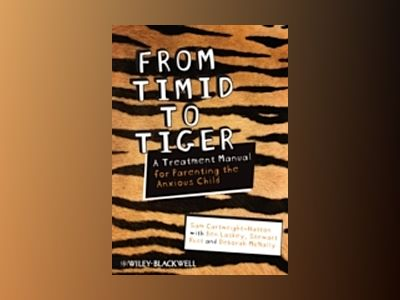 From Timid To Tiger: Parenting the Anxious Child, A Treatment Manual av Sam Cartwright-Hatton