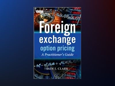 Foreign Exchange Option Pricing: A Practitioners Guide av Iain Clark