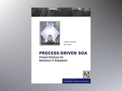 Process-Driven SOA: Proven Patterns for Business-IT Alignment av Uwe Zdun