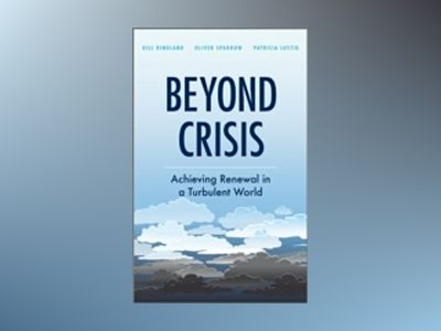 Beyond Crisis: Achieving Renewal in a Turbulent World av Gill G. Ringland