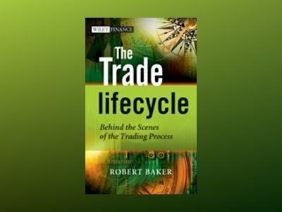 The Trade Lifecycle : Behind the Scenes of the Trading Process av Robert P. Baker