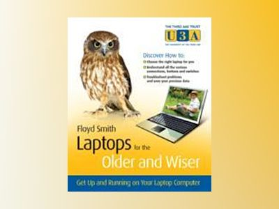 Laptops for the Older and Wiser: Get Up and Running on Your Laptop Computer av Bud Smith