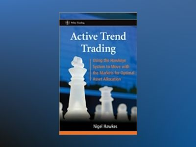 Active Trend Trading: Using the Hawkeye System to Move with the Markets for av Nigel Hawkes