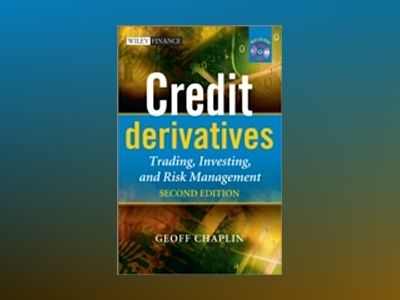 Credit Derivatives: Trading, Investing,and Risk Management, 2nd Edition av Geoff Chaplin