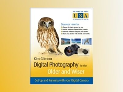 Digital Photography for the Older and Wiser: A Step-by-Step Guide av Kim Gilmour