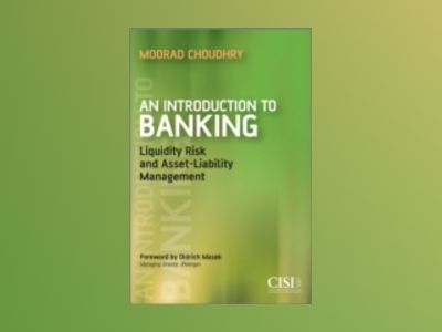 An Introduction to Banking: Liquidity Risk and Asset-Liability Management av Moorad Choudhry