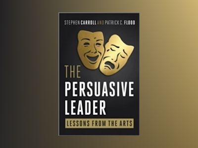 The Persuasive Leader: Lessons from Arts and Life av Patrick C. Flood