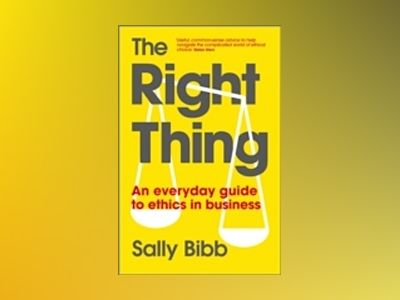 The Right Thing : How to Make Everyday Ethics Work in Business av Sally Bibb