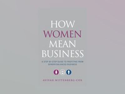 How Women Mean Business: A Step by Step Guide to Profiting from Gender Bala av Avivah Wittenberg-Cox