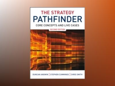 The Strategy Pathfinder: Core Concepts and Live Cases , 2nd Edition av Duncan Angwin