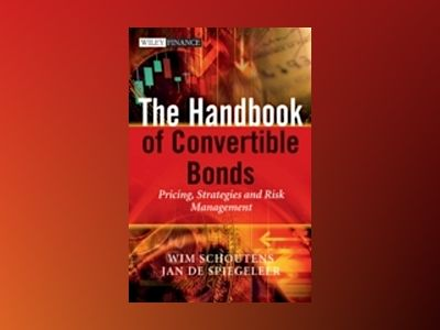 The Handbook of Convertible Bonds: Pricing, Strategies and Risk Management av Wim Schoutens