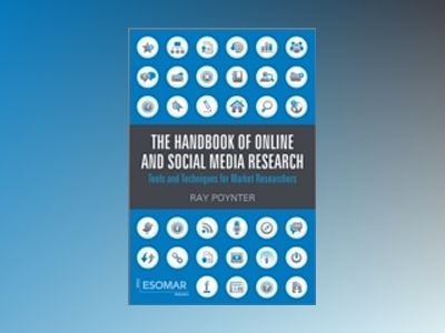 The Handbook of Online and Social Media Research: The New Rules and Tools f av Ray Poynter