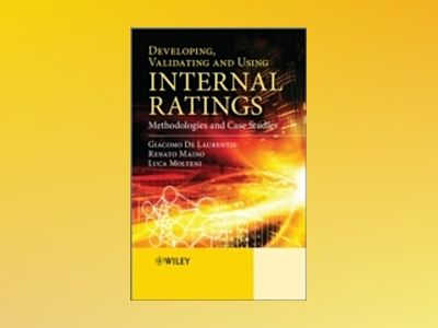 Developing, Validating and Using Internal Ratings: Methodologies and Case S av Giacomo De Laurentis