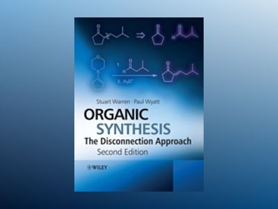 Organic Synthesis: The Disconnection Approach, 2nd Edition av Stuart Warren